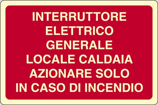 INTERRUTTORE ELETTRICO GENERALE LOCALE CALDAIA AZIONARE SOLO IN CASO DI INCENDIO luminescente