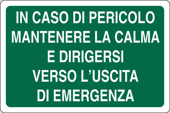 IN CASO DI PERICOLO MANTENERE LA CALMA E DIRIGERSI VERSO L' USCITA DI EMERGENZA