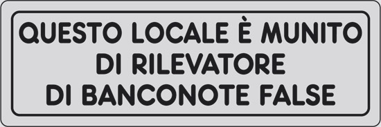QUESTO LOCALE E' MUNITO DI RIVELATORE DI BANCONOTE FALSE