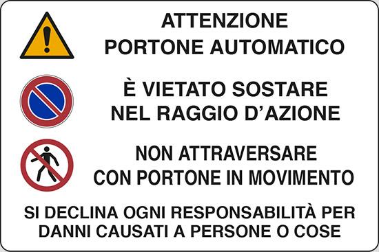 ATTENZIONE PORTONE AUTOMATICO E' VIETATO SOSTARE NEL RAGGIO D'AZIONE NON ATTRAVERSARE CON PORTONE IN MOVIMENTO