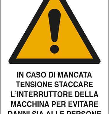 IN CASO DI MANCATA TENSIONE STACCARE L'INTERRUTTORE DELLA MACCHINA PER EVITARE DANNI SIA ALLE PERSONE CHE AL MACCHINARIO
