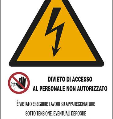 DIVIETO DI ACCESSO AL PERSONALE NON AUTORIZZATO E' VIETATO ESEGUIRE LAVORI SU APPARECCHIATURE SOTTO TENSIONE